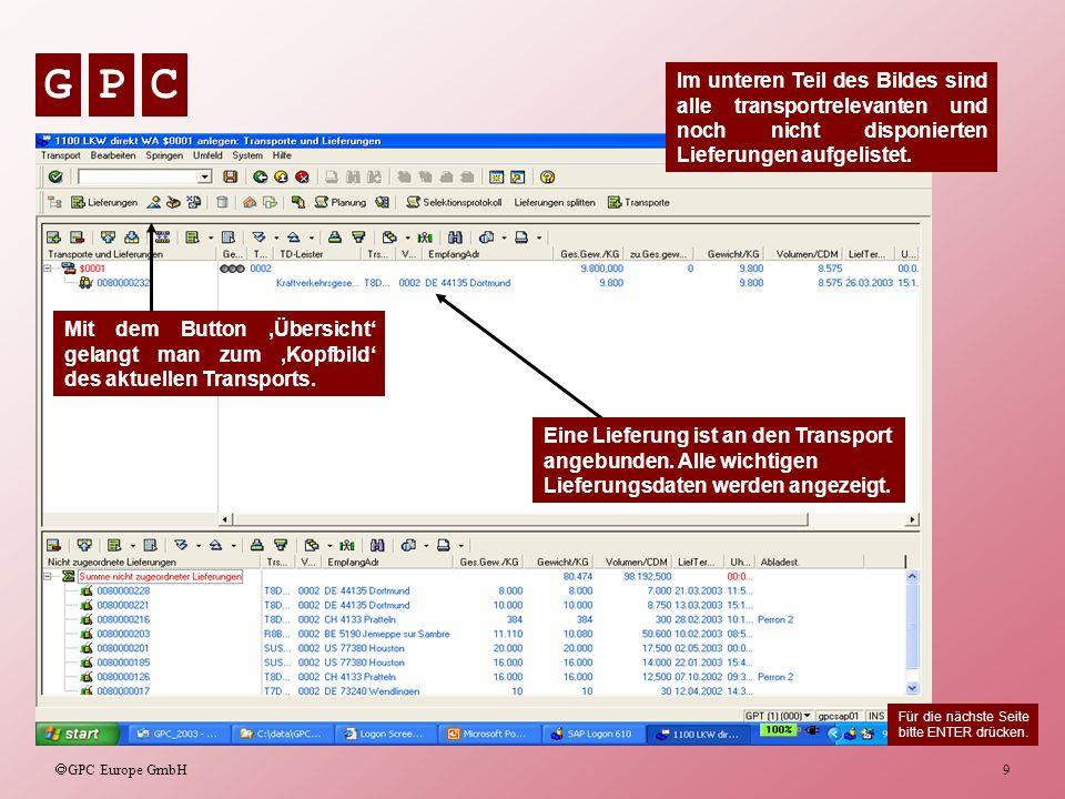 GPC GPC Europe GmbH 10 Wird beim Transport der Status auf Disponiert gesetzt, ermittelt das System (mit GPC Erweiterung) die Entfernungen (EWSD/E Entfernungswerk).