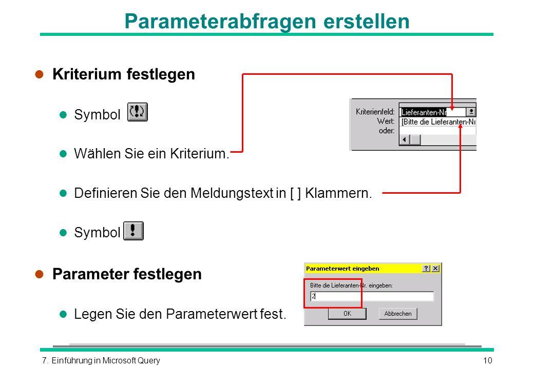 7. Einführung in Microsoft Query10 Parameterabfragen erstellen l Kriterium festlegen l Symbol l Wählen Sie ein Kriterium. l Definieren Sie den Meldung