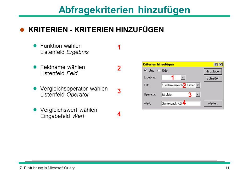 7. Einführung in Microsoft Query11 Abfragekriterien hinzufügen l KRITERIEN - KRITERIEN HINZUFÜGEN l Funktion wählen Listenfeld Ergebnis l Feldname wäh