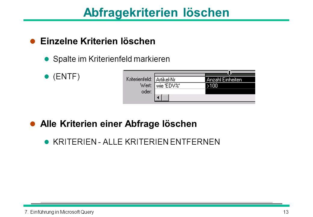 7. Einführung in Microsoft Query13 Abfragekriterien löschen l Einzelne Kriterien löschen l Spalte im Kriterienfeld markieren (ENTF) l Alle Kriterien e