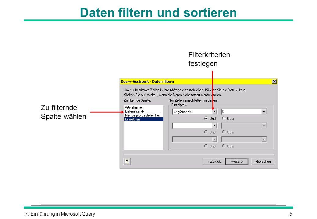 7. Einführung in Microsoft Query5 Daten filtern und sortieren Zu filternde Spalte wählen Filterkriterien festlegen