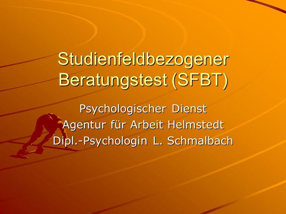 Studienfeldbezogener Beratungstest (SFBT) Psychologischer Dienst Agentur für Arbeit Helmstedt Dipl.-Psychologin L. Schmalbach