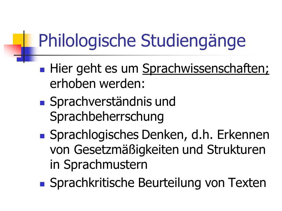 Philologische Studiengänge Hier geht es um Sprachwissenschaften; erhoben werden: Sprachverständnis und Sprachbeherrschung Sprachlogisches Denken, d.h.