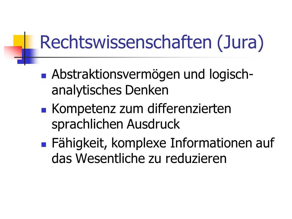 Rechtswissenschaften (Jura) Abstraktionsvermögen und logisch- analytisches Denken Kompetenz zum differenzierten sprachlichen Ausdruck Fähigkeit, kompl