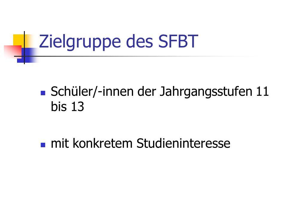 Zielgruppe des SFBT Schüler/-innen der Jahrgangsstufen 11 bis 13 mit konkretem Studieninteresse