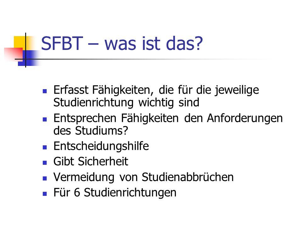 SFBT – was ist das? Erfasst Fähigkeiten, die für die jeweilige Studienrichtung wichtig sind Entsprechen Fähigkeiten den Anforderungen des Studiums? En