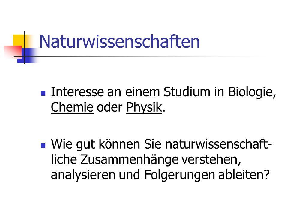 Naturwissenschaften Interesse an einem Studium in Biologie, Chemie oder Physik. Wie gut können Sie naturwissenschaft- liche Zusammenhänge verstehen, a