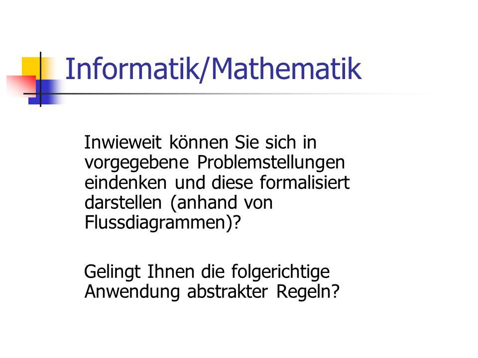 Informatik/Mathematik Inwieweit können Sie sich in vorgegebene Problemstellungen eindenken und diese formalisiert darstellen (anhand von Flussdiagramm