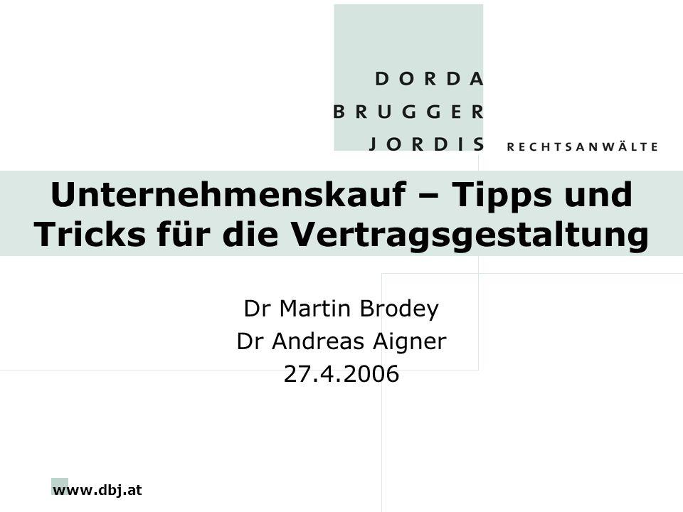 www.dbj.at Unternehmenskauf – Tipps und Tricks für die Vertragsgestaltung Dr Martin Brodey Dr Andreas Aigner 27.4.2006