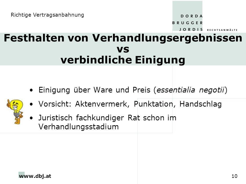 www.dbj.at10 Festhalten von Verhandlungsergebnissen vs verbindliche Einigung Einigung über Ware und Preis (essentialia negotii) Vorsicht: Aktenvermerk