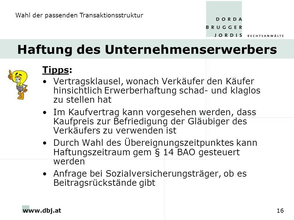 www.dbj.at16 Haftung des Unternehmenserwerbers Tipps: Vertragsklausel, wonach Verkäufer den Käufer hinsichtlich Erwerberhaftung schad- und klaglos zu