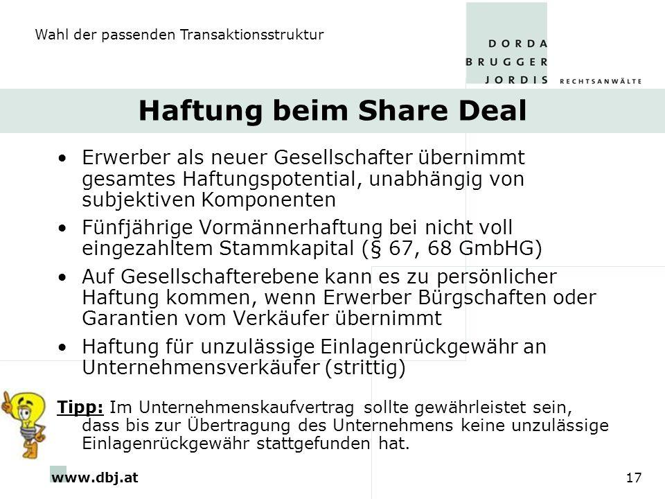 www.dbj.at17 Haftung beim Share Deal Erwerber als neuer Gesellschafter übernimmt gesamtes Haftungspotential, unabhängig von subjektiven Komponenten Fü