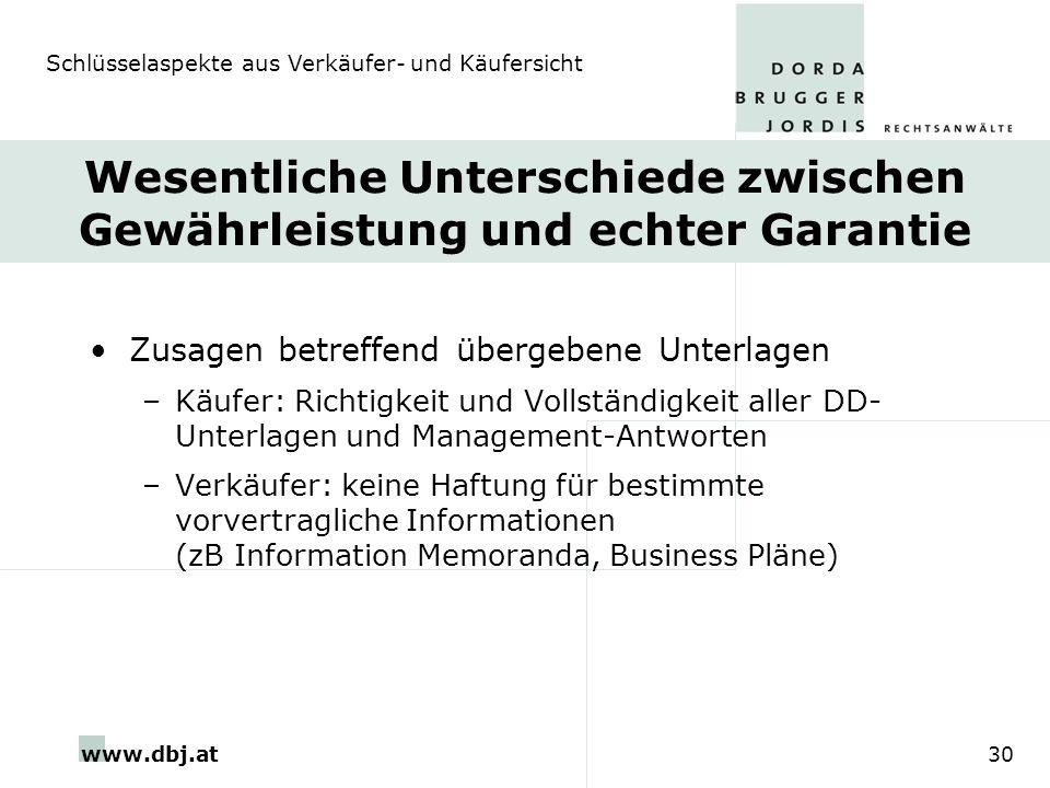 www.dbj.at30 Wesentliche Unterschiede zwischen Gewährleistung und echter Garantie Zusagen betreffend übergebene Unterlagen –Käufer: Richtigkeit und Vo