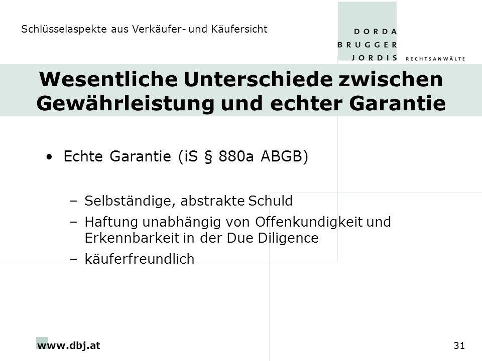 www.dbj.at31 Wesentliche Unterschiede zwischen Gewährleistung und echter Garantie Echte Garantie (iS § 880a ABGB) –Selbständige, abstrakte Schuld –Haf