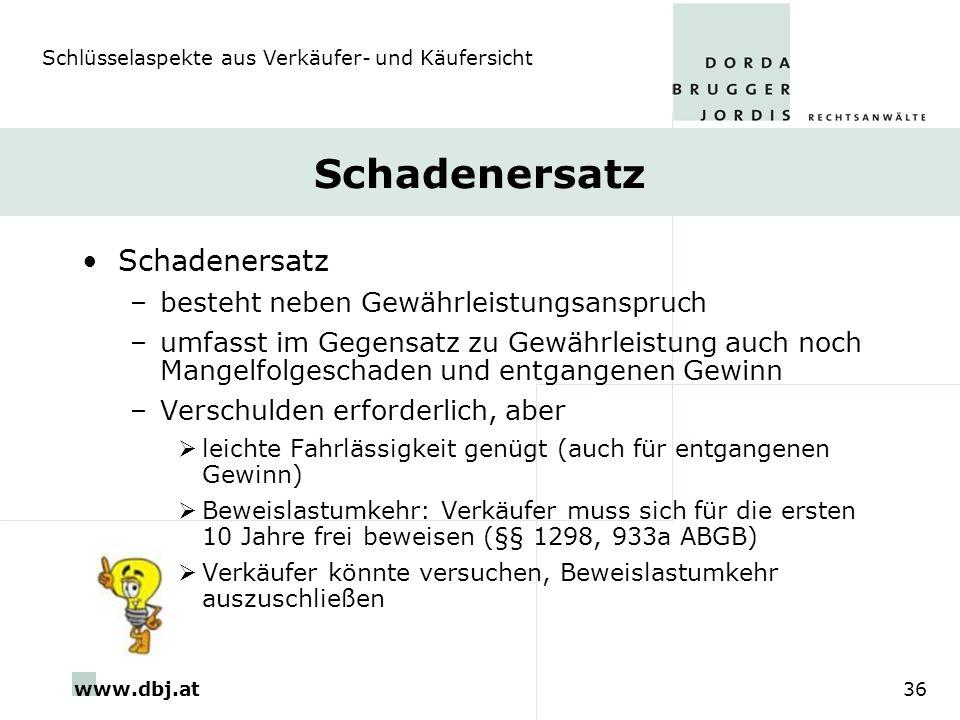 www.dbj.at36 Schadenersatz –besteht neben Gewährleistungsanspruch –umfasst im Gegensatz zu Gewährleistung auch noch Mangelfolgeschaden und entgangenen
