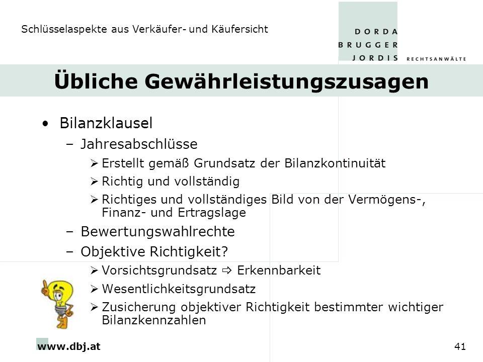 www.dbj.at41 Übliche Gewährleistungszusagen Bilanzklausel –Jahresabschlüsse Erstellt gemäß Grundsatz der Bilanzkontinuität Richtig und vollständig Ric