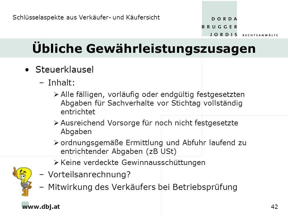 www.dbj.at42 Übliche Gewährleistungszusagen Steuerklausel –Inhalt: Alle fälligen, vorläufig oder endgültig festgesetzten Abgaben für Sachverhalte vor