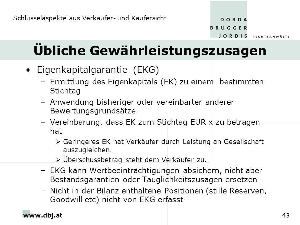www.dbj.at43 Übliche Gewährleistungszusagen Eigenkapitalgarantie (EKG) –Ermittlung des Eigenkapitals (EK) zu einem bestimmten Stichtag –Anwendung bish