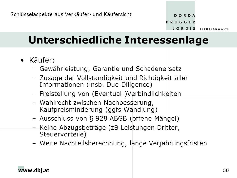 www.dbj.at50 Unterschiedliche Interessenlage Käufer: –Gewährleistung, Garantie und Schadenersatz –Zusage der Vollständigkeit und Richtigkeit aller Inf