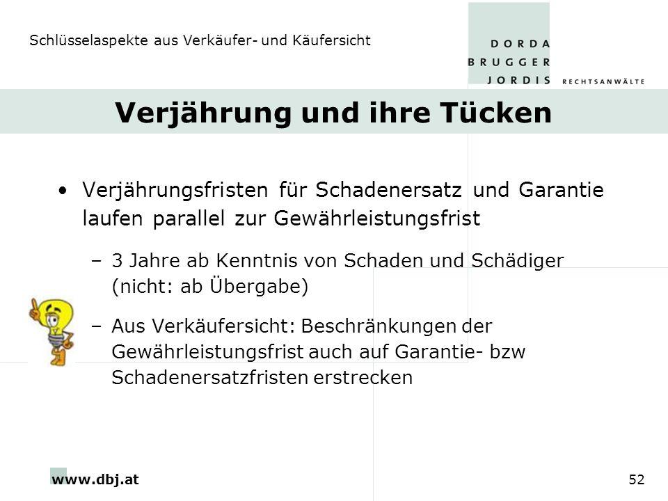 www.dbj.at52 Verjährung und ihre Tücken Verjährungsfristen für Schadenersatz und Garantie laufen parallel zur Gewährleistungsfrist –3 Jahre ab Kenntni