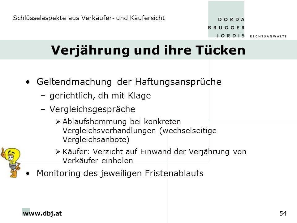 www.dbj.at54 Verjährung und ihre Tücken Geltendmachung der Haftungsansprüche –gerichtlich, dh mit Klage –Vergleichsgespräche Ablaufshemmung bei konkre