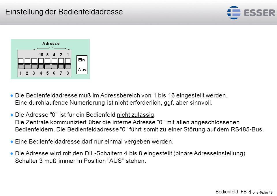 Folie 49 Bedienfeld FB 8 Folie 49 Die Bedienfeldadresse muß im Adressbereich von 1 bis 16 eingestellt werden. Eine durchlaufende Numerierung ist nicht