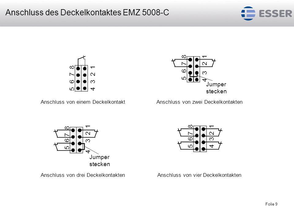 Folie 9 5 6 7 84 3 2 1 5 6 7 8 Jumper stecken Anschluss von einem DeckelkontaktAnschluss von zwei Deckelkontakten 4 3 2 1 5 6 7 8 Jumper stecken 4 3 2
