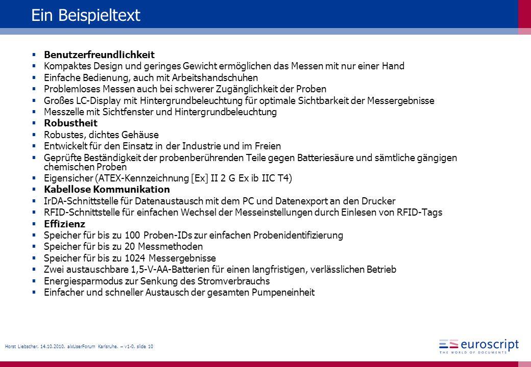 Horst Liebscher, 14.10.2010, alxUserForum Karlsruhe. – v1-0, slide 10 Ein Beispieltext Benutzerfreundlichkeit Kompaktes Design und geringes Gewicht er