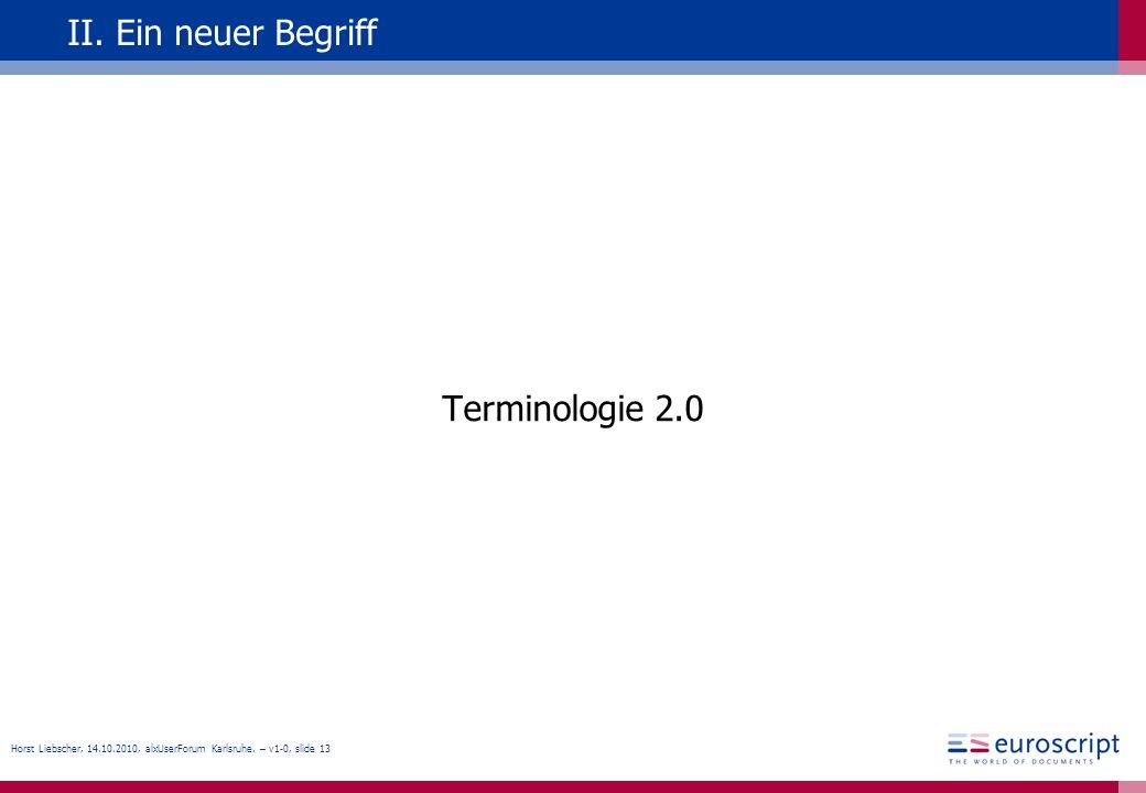 Horst Liebscher, 14.10.2010, alxUserForum Karlsruhe. – v1-0, slide 13 II. Ein neuer Begriff Terminologie 2.0