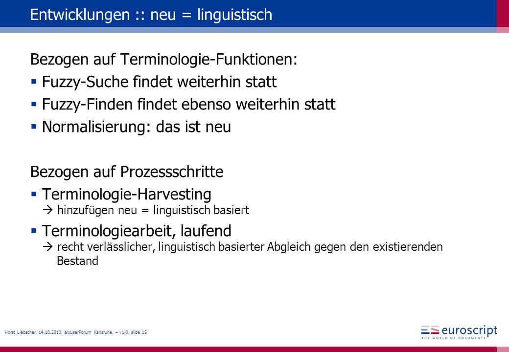 Horst Liebscher, 14.10.2010, alxUserForum Karlsruhe. – v1-0, slide 15 Entwicklungen :: neu = linguistisch Bezogen auf Terminologie-Funktionen: Fuzzy-S