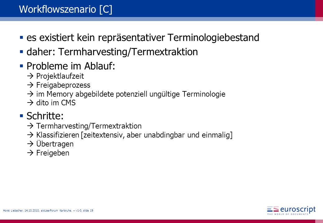 Horst Liebscher, 14.10.2010, alxUserForum Karlsruhe. – v1-0, slide 19 Workflowszenario [C] es existiert kein repräsentativer Terminologiebestand daher