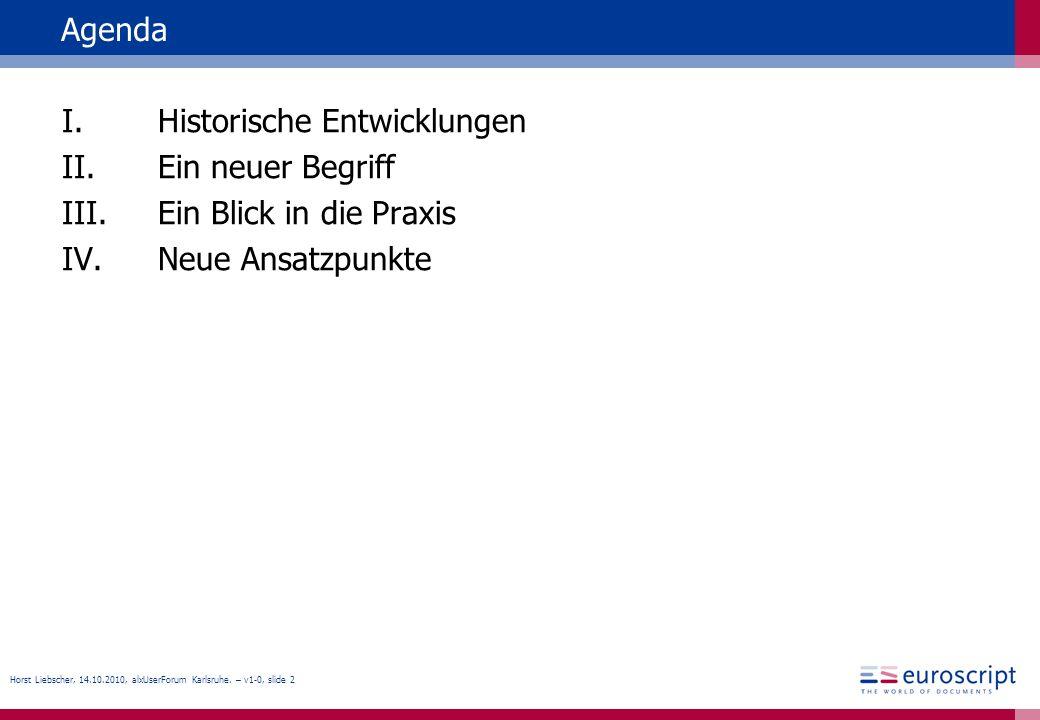 Horst Liebscher, 14.10.2010, alxUserForum Karlsruhe. – v1-0, slide 2 Agenda I.Historische Entwicklungen II.Ein neuer Begriff III.Ein Blick in die Prax