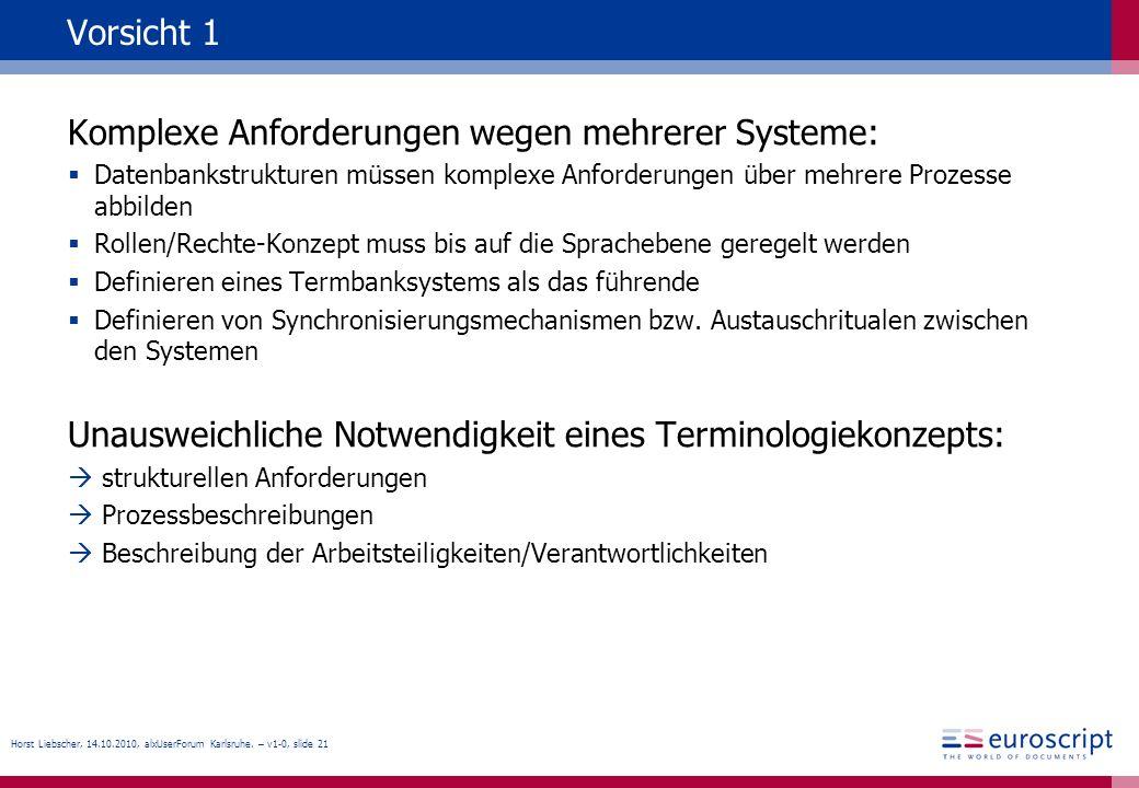 Horst Liebscher, 14.10.2010, alxUserForum Karlsruhe. – v1-0, slide 21 Vorsicht 1 Komplexe Anforderungen wegen mehrerer Systeme: Datenbankstrukturen mü