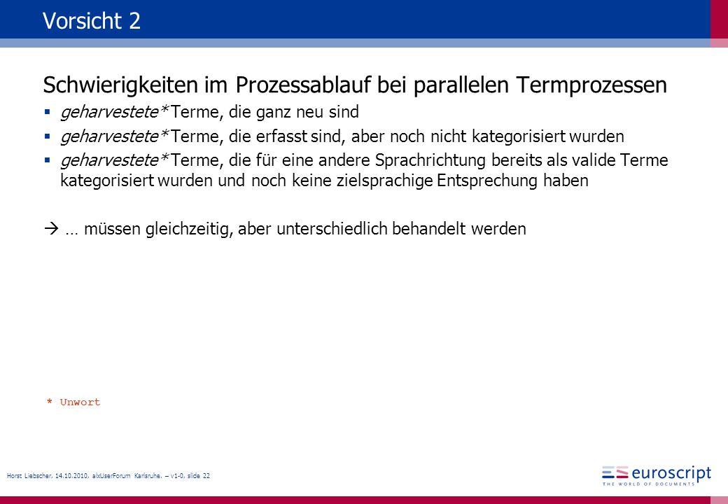 Horst Liebscher, 14.10.2010, alxUserForum Karlsruhe. – v1-0, slide 22 Vorsicht 2 Schwierigkeiten im Prozessablauf bei parallelen Termprozessen geharve