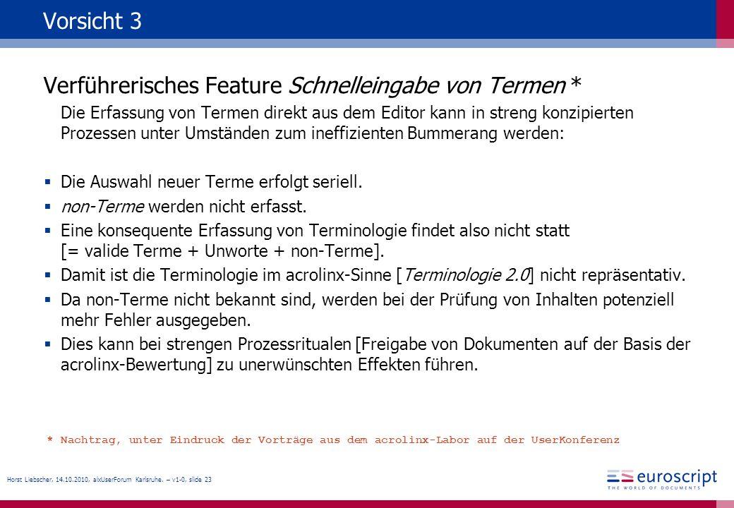 Horst Liebscher, 14.10.2010, alxUserForum Karlsruhe. – v1-0, slide 23 Vorsicht 3 Verführerisches Feature Schnelleingabe von Termen * Die Erfassung von