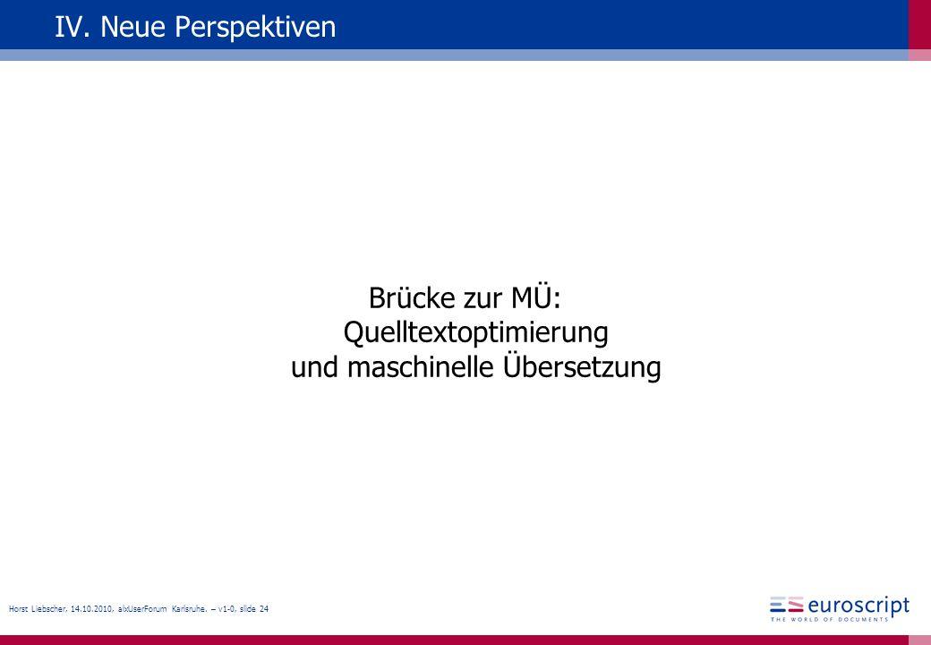 Horst Liebscher, 14.10.2010, alxUserForum Karlsruhe. – v1-0, slide 24 IV. Neue Perspektiven Brücke zur MÜ: Quelltextoptimierung und maschinelle Überse