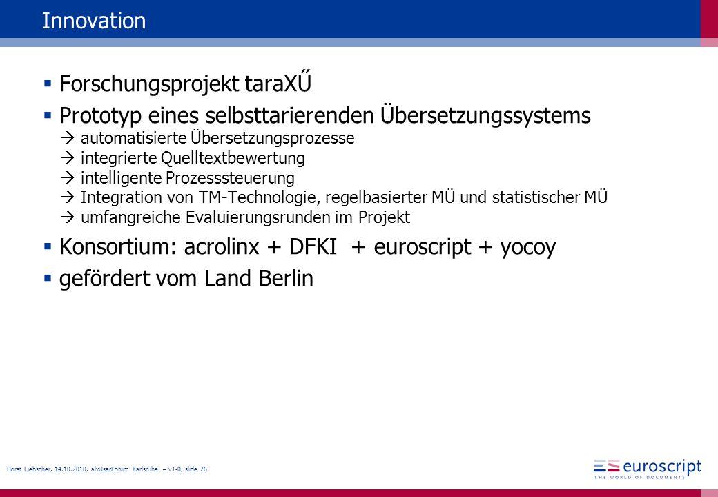 Horst Liebscher, 14.10.2010, alxUserForum Karlsruhe. – v1-0, slide 26 Innovation Forschungsprojekt taraXŰ Prototyp eines selbsttarierenden Übersetzung
