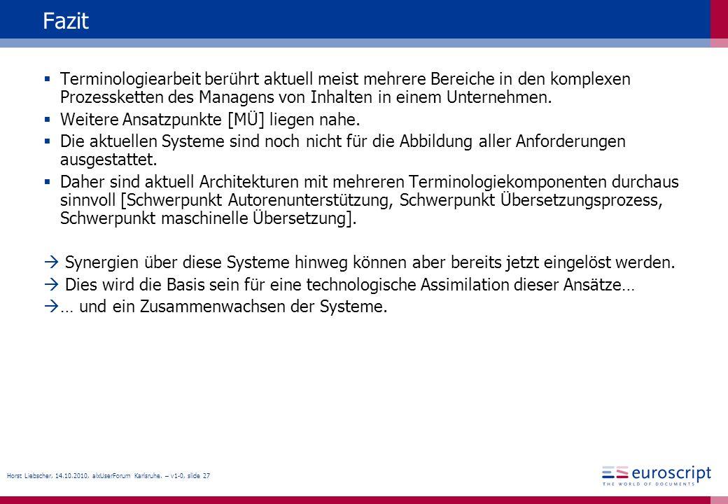 Horst Liebscher, 14.10.2010, alxUserForum Karlsruhe. – v1-0, slide 27 Fazit Terminologiearbeit berührt aktuell meist mehrere Bereiche in den komplexen