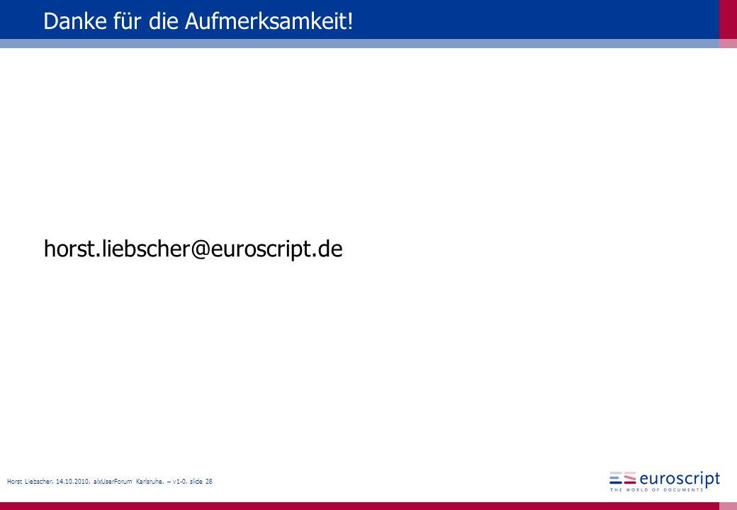 Horst Liebscher, 14.10.2010, alxUserForum Karlsruhe. – v1-0, slide 28 Danke für die Aufmerksamkeit! horst.liebscher@euroscript.de