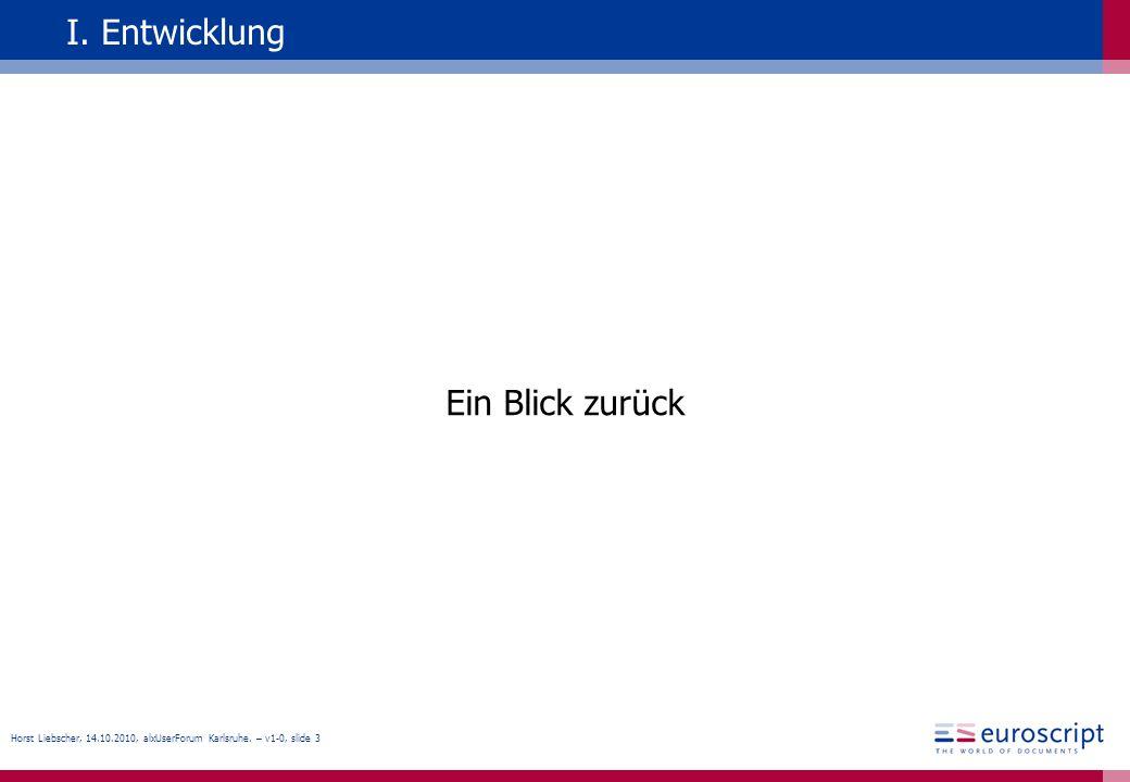 Horst Liebscher, 14.10.2010, alxUserForum Karlsruhe. – v1-0, slide 3 I. Entwicklung Ein Blick zurück