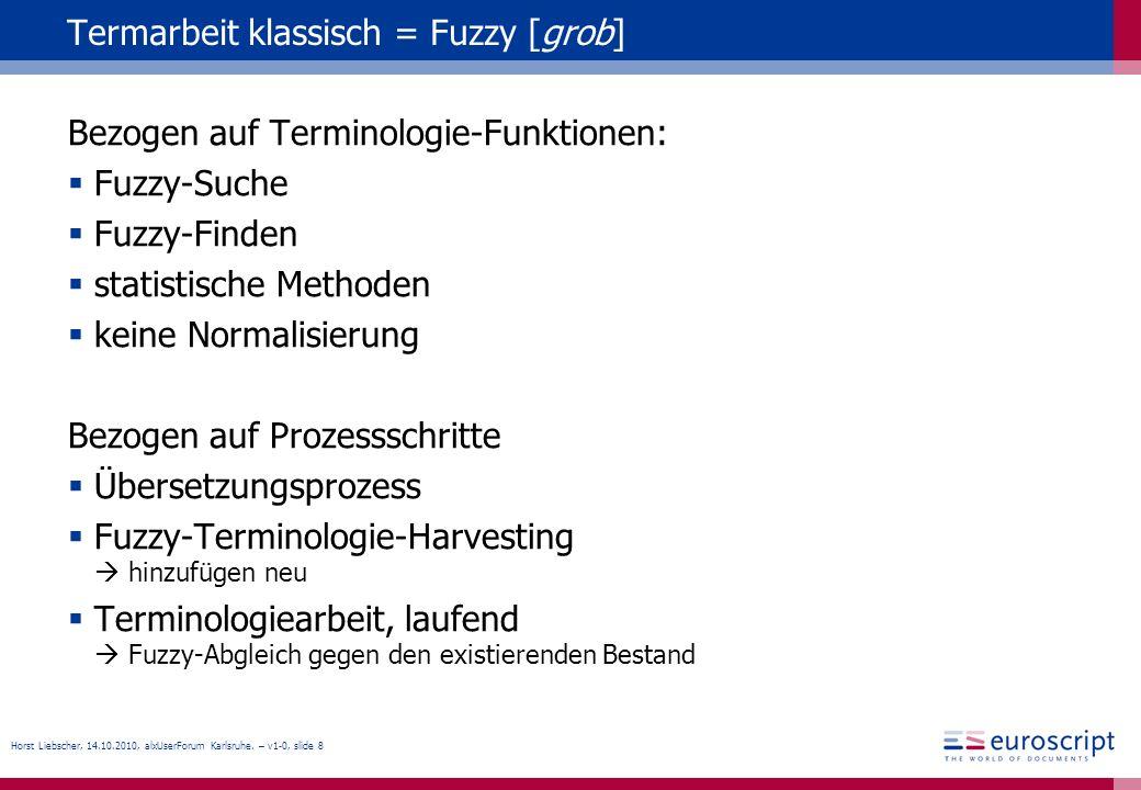Horst Liebscher, 14.10.2010, alxUserForum Karlsruhe. – v1-0, slide 8 Termarbeit klassisch = Fuzzy [grob] Bezogen auf Terminologie-Funktionen: Fuzzy-Su
