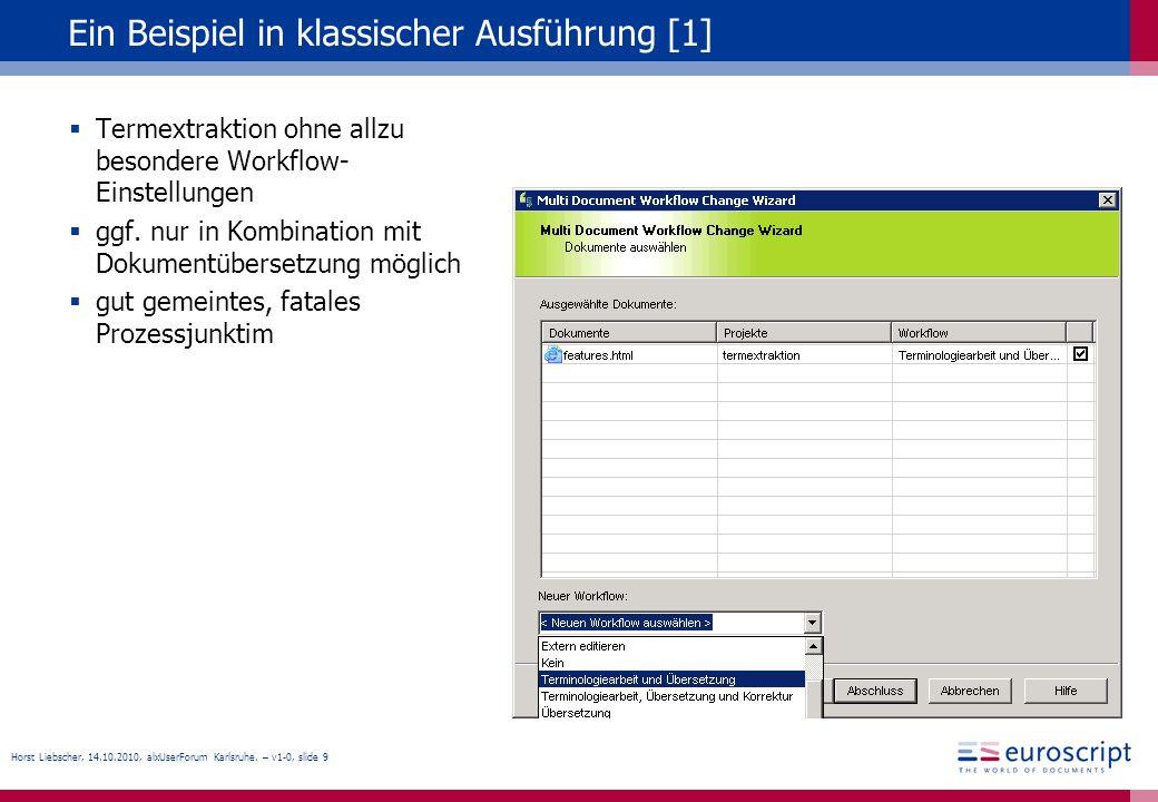 Horst Liebscher, 14.10.2010, alxUserForum Karlsruhe. – v1-0, slide 9 Ein Beispiel in klassischer Ausführung [1] Termextraktion ohne allzu besondere Wo