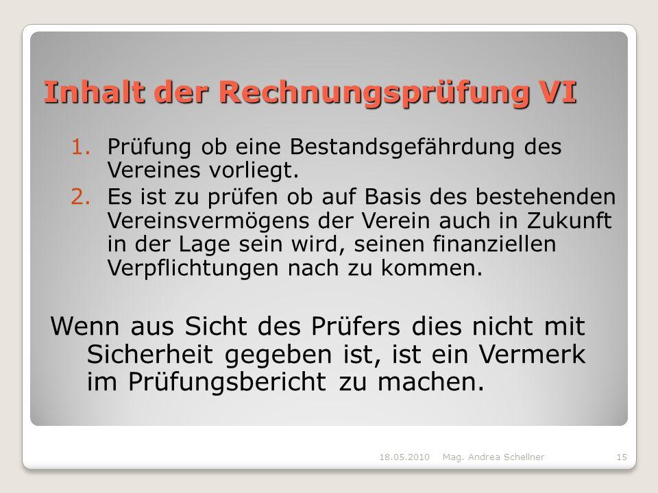 Inhalt der Rechnungsprüfung VI 1.Prüfung ob eine Bestandsgefährdung des Vereines vorliegt.