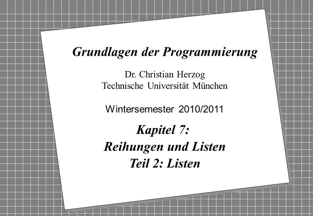 Copyright 2010 Bernd Brügge, Christian Herzog Grundlagen der Programmierung TUM Wintersemester 2010/11 Kapitel 7, Folie 1 2 Dr. Christian Herzog Techn