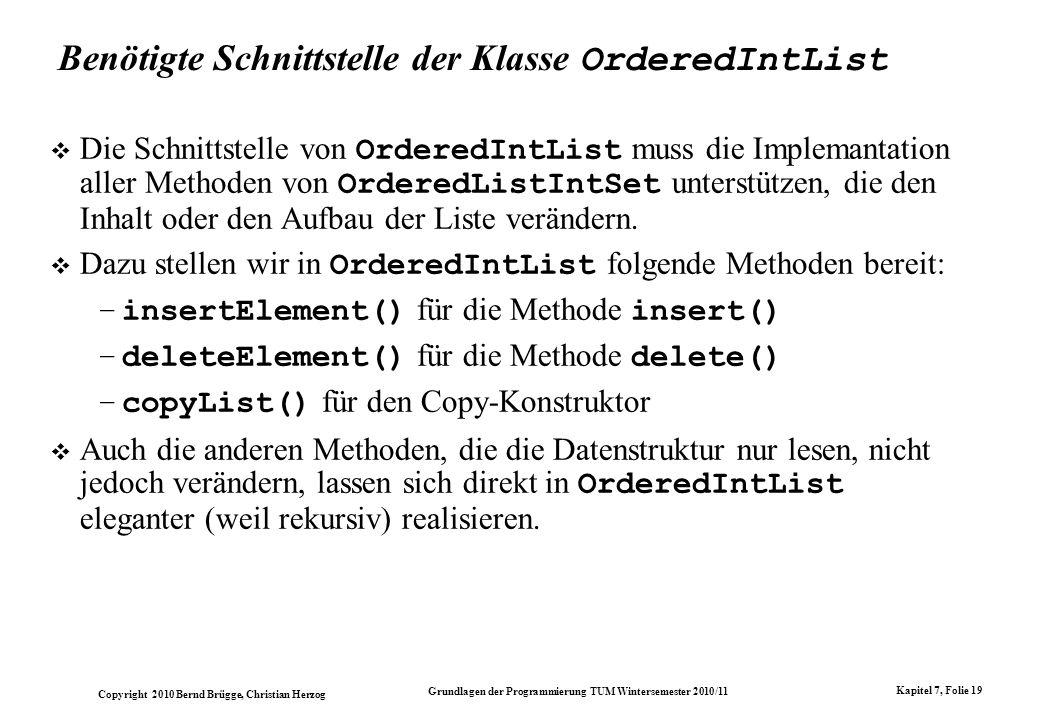 Copyright 2010 Bernd Brügge, Christian Herzog Grundlagen der Programmierung TUM Wintersemester 2010/11 Kapitel 7, Folie 19 Benötigte Schnittstelle der