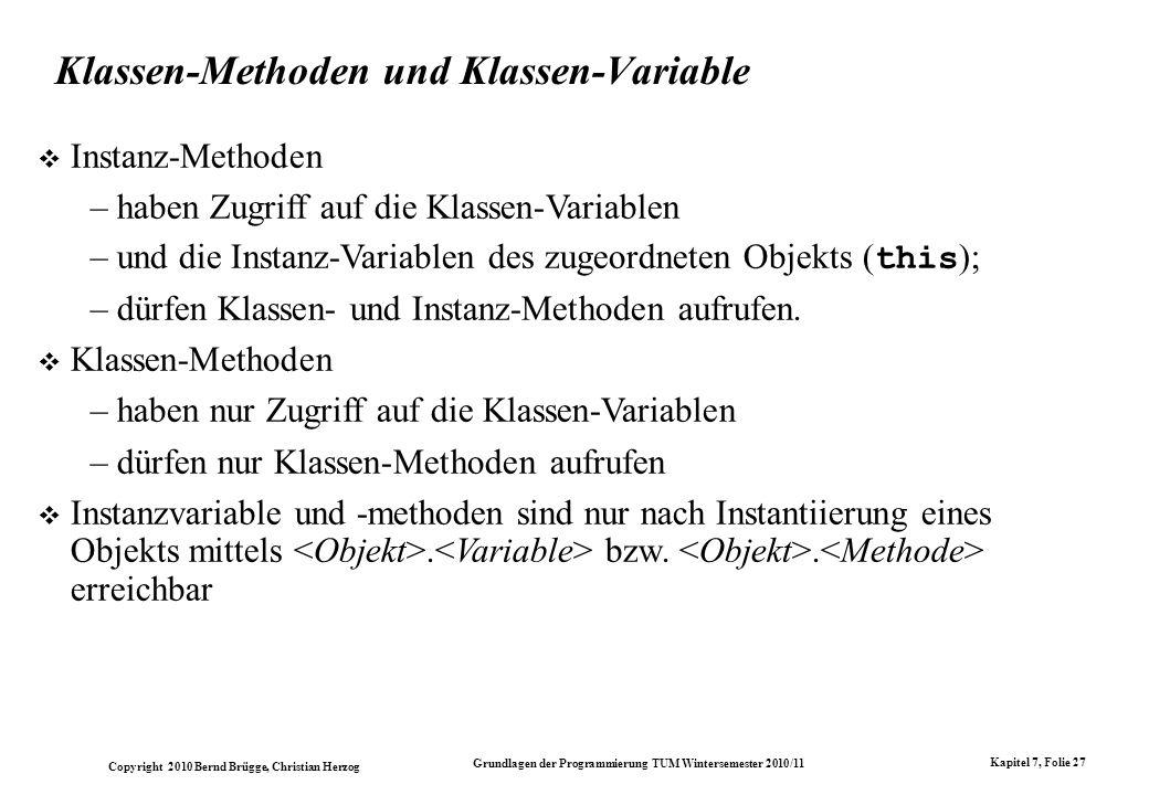 Copyright 2010 Bernd Brügge, Christian Herzog Grundlagen der Programmierung TUM Wintersemester 2010/11 Kapitel 7, Folie 27 Klassen-Methoden und Klasse
