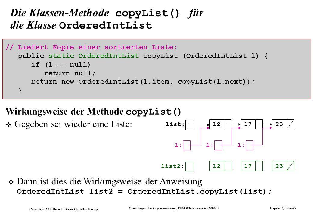 Copyright 2010 Bernd Brügge, Christian Herzog Grundlagen der Programmierung TUM Wintersemester 2010/11 Kapitel 7, Folie 45 Die Klassen-Methode copyLis