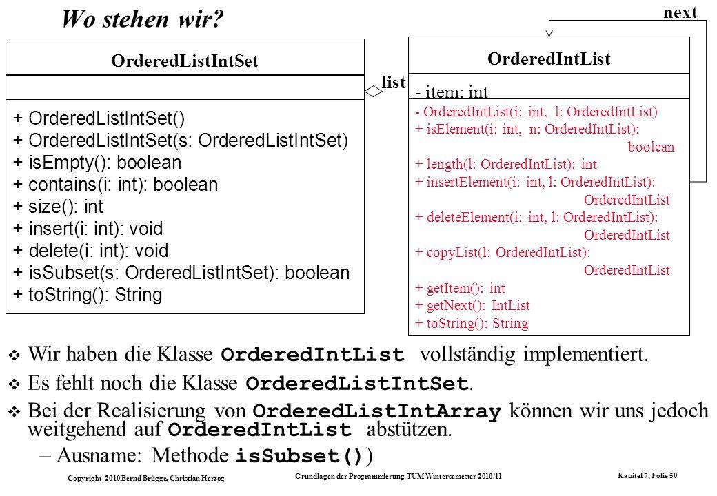 Copyright 2010 Bernd Brügge, Christian Herzog Grundlagen der Programmierung TUM Wintersemester 2010/11 Kapitel 7, Folie 50 Wo stehen wir? list Ordered