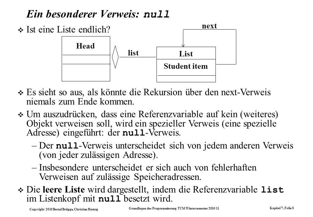 Copyright 2010 Bernd Brügge, Christian Herzog Grundlagen der Programmierung TUM Wintersemester 2010/11 Kapitel 7, Folie 8 Ein besonderer Verweis: null