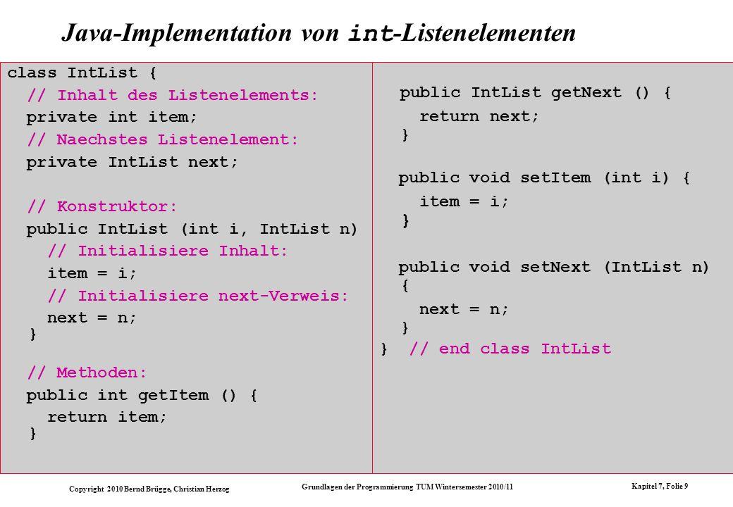 Copyright 2010 Bernd Brügge, Christian Herzog Grundlagen der Programmierung TUM Wintersemester 2010/11 Kapitel 7, Folie 9 Java-Implementation von int